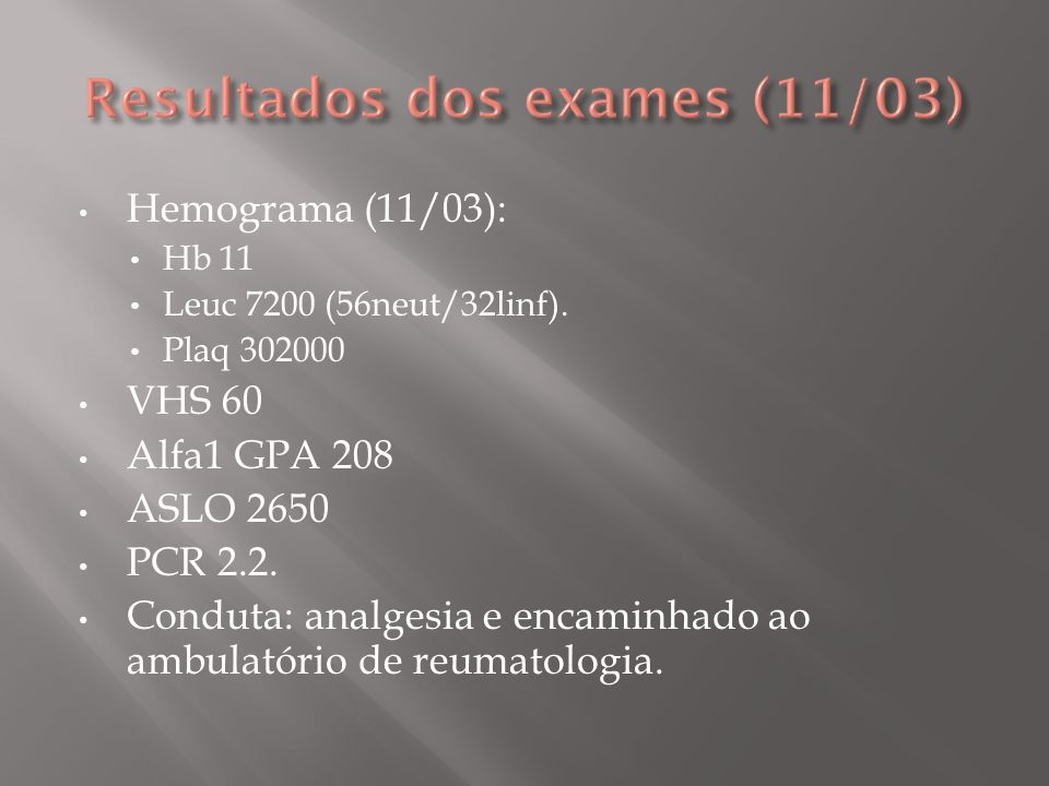 13/03/2013 Veio ao PS para internação( indicada pela reumatologista) Apresentava edema no tornozelo e artralgia em cotovelos.