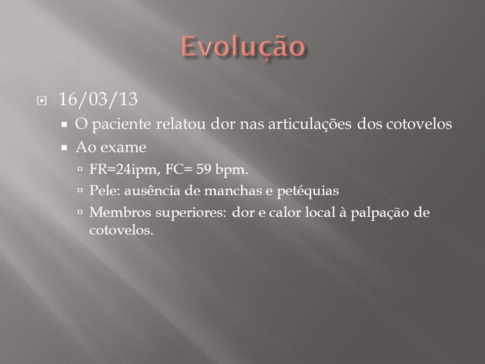 18/03/13 Resultado do ecocardiograma: Insuficiência mitral leve/ moderada 19/03/13 Paciente relatou dor em articulações dos cotovelos, punhos e do joelho E.