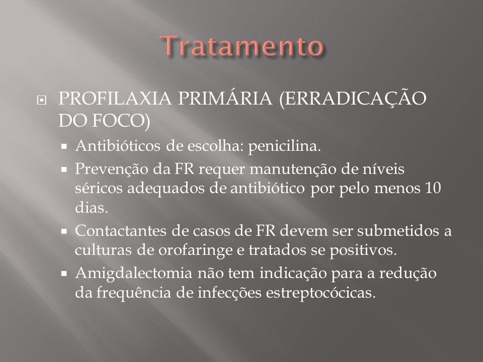 PROFILAXIA PRIMÁRIA (ERRADICAÇÃO DO FOCO) Penicilina benzatina: 600000 unidades (se 20 kg), por via IM, em dose única.