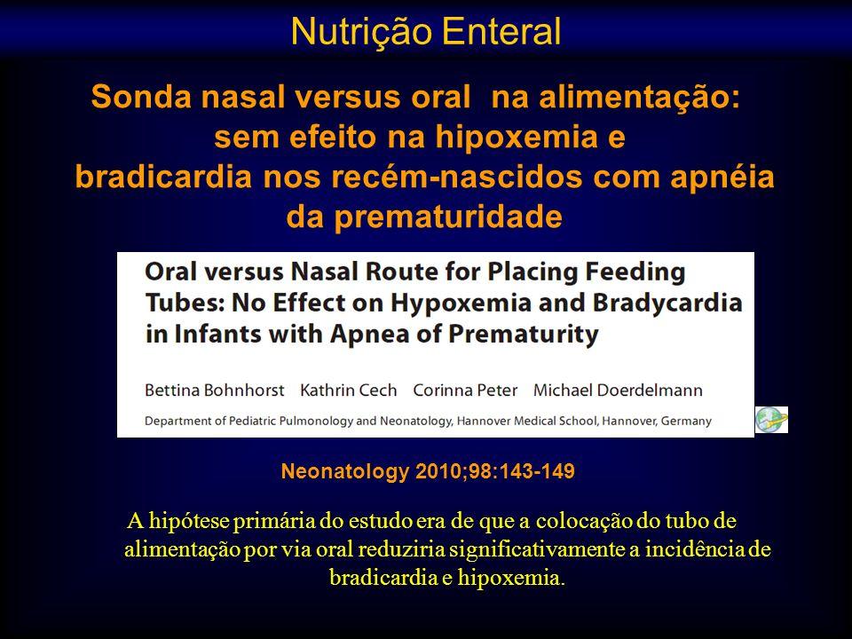 Sonda nasal versus oral na alimentação: sem efeito na hipoxemia e bradicardia nos recém-nascidos com apnéia da prematuridade Neonatology 2010;98:143-1