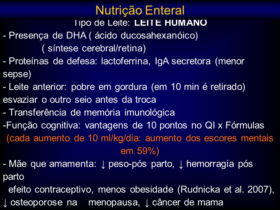 Tipo de Leite: LEITE HUMANO - Presença de DHA ( ácido ducosahexanóico) ( síntese cerebral/retina) - Proteínas de defesa: lactoferrina, IgA secretora (