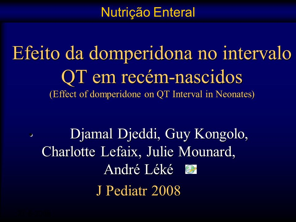Efeito da domperidona no intervalo QT em recém-nascidos (Effect of domperidone on QT Interval in Neonates) Djamal Djeddi, Guy Kongolo, Charlotte Lefai