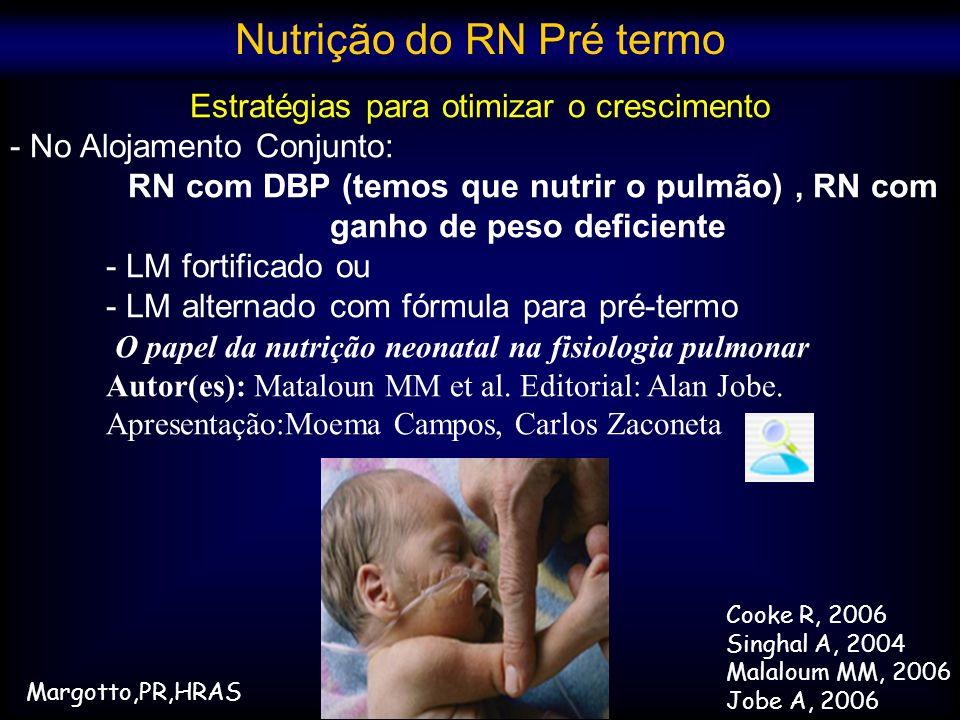 Estratégias para otimizar o crescimento - No Alojamento Conjunto: RN com DBP (temos que nutrir o pulmão), RN com ganho de peso deficiente - LM fortifi