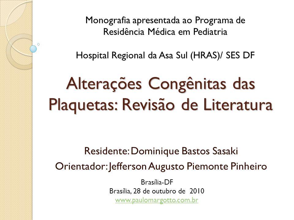 Alterações Congênitas das Plaquetas: Revisão de Literatura Residente: Dominique Bastos Sasaki Orientador: Jefferson Augusto Piemonte Pinheiro Monograf