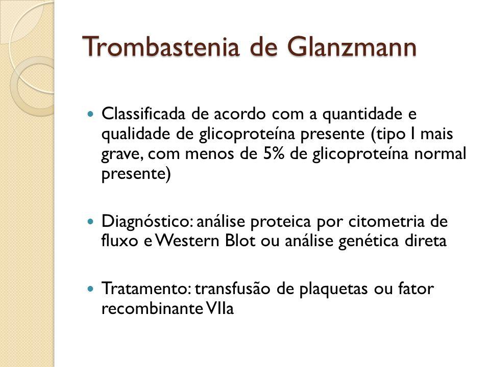 Trombastenia de Glanzmann Classificada de acordo com a quantidade e qualidade de glicoproteína presente (tipo I mais grave, com menos de 5% de glicopr