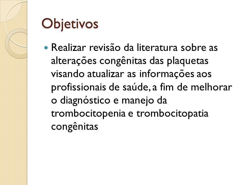 Objetivos Realizar revisão da literatura sobre as alterações congênitas das plaquetas visando atualizar as informações aos profissionais de saúde, a f