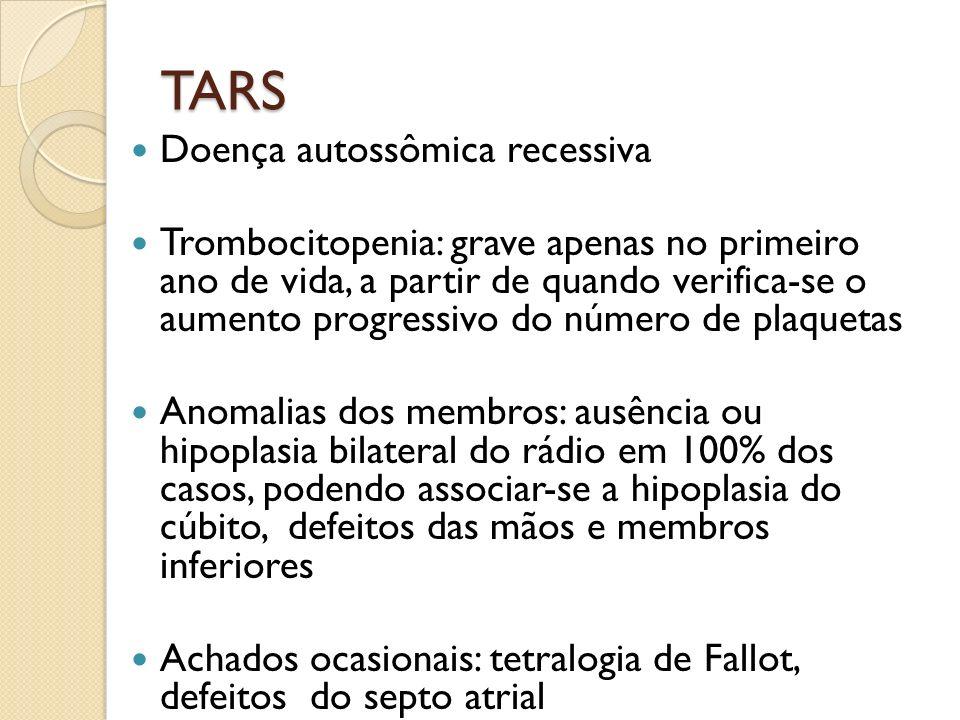 TARS Doença autossômica recessiva Trombocitopenia: grave apenas no primeiro ano de vida, a partir de quando verifica-se o aumento progressivo do númer