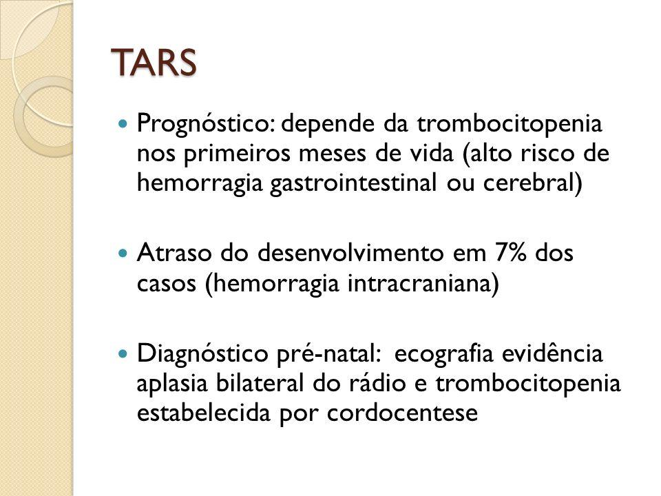 TARS Prognóstico: depende da trombocitopenia nos primeiros meses de vida (alto risco de hemorragia gastrointestinal ou cerebral) Atraso do desenvolvim