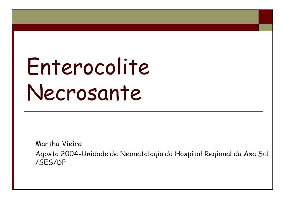 Enterocolite Necrosante Cirurgia Ressecção de tecidos necrosados O mais conservadora possível Ileostomia Parassíntese de alívio Casos cirúrgicos : mortalidade 20 a 40%