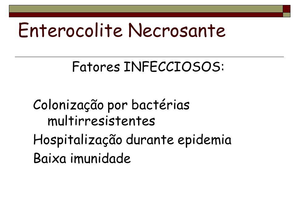 Enterocolite Necrosante Fatores INFECCIOSOS: Colonização por bactérias multirresistentes Hospitalização durante epidemia Baixa imunidade
