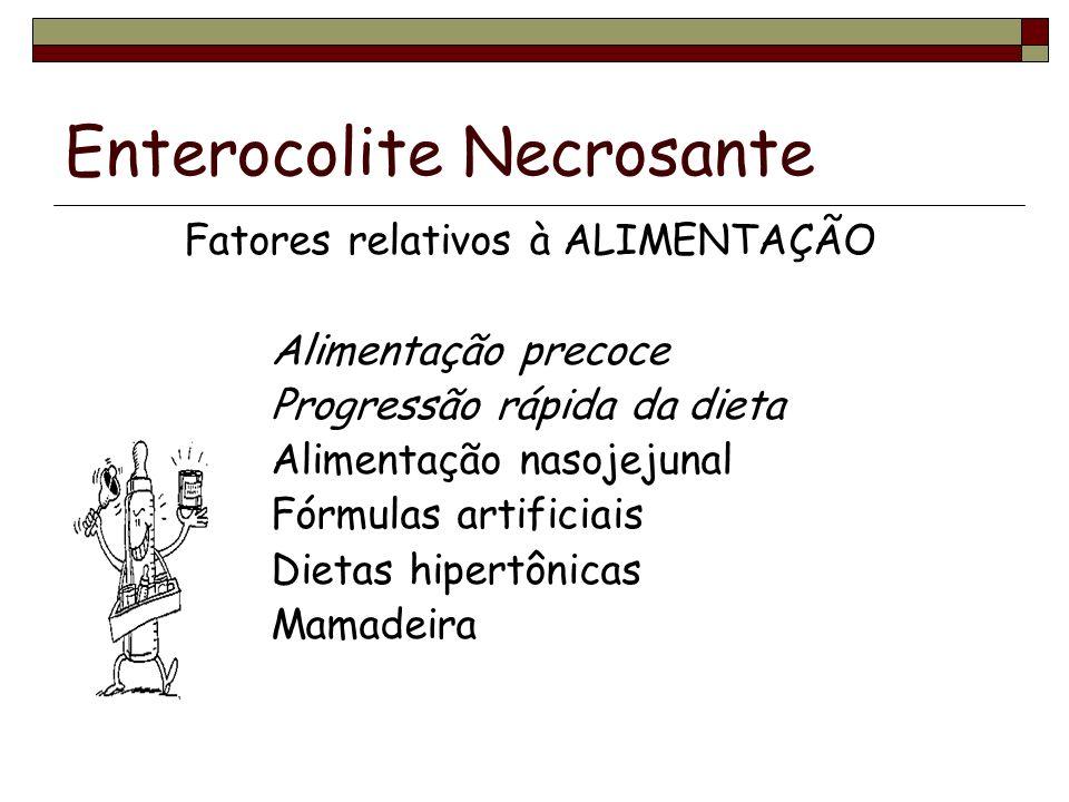 Enterocolite Necrosante Fatores relativos à ALIMENTAÇÃO Alimentação precoce Progressão rápida da dieta Alimentação nasojejunal Fórmulas artificiais Dietas hipertônicas Mamadeira