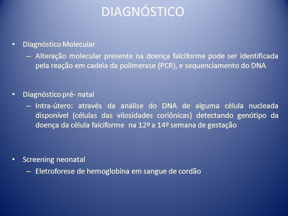 DIAGNÓSTICO Diagnóstico Molecular – Alteração molecular presente na doença falciforme pode ser identificada pela reação em cadeia da polimerase (PCR),