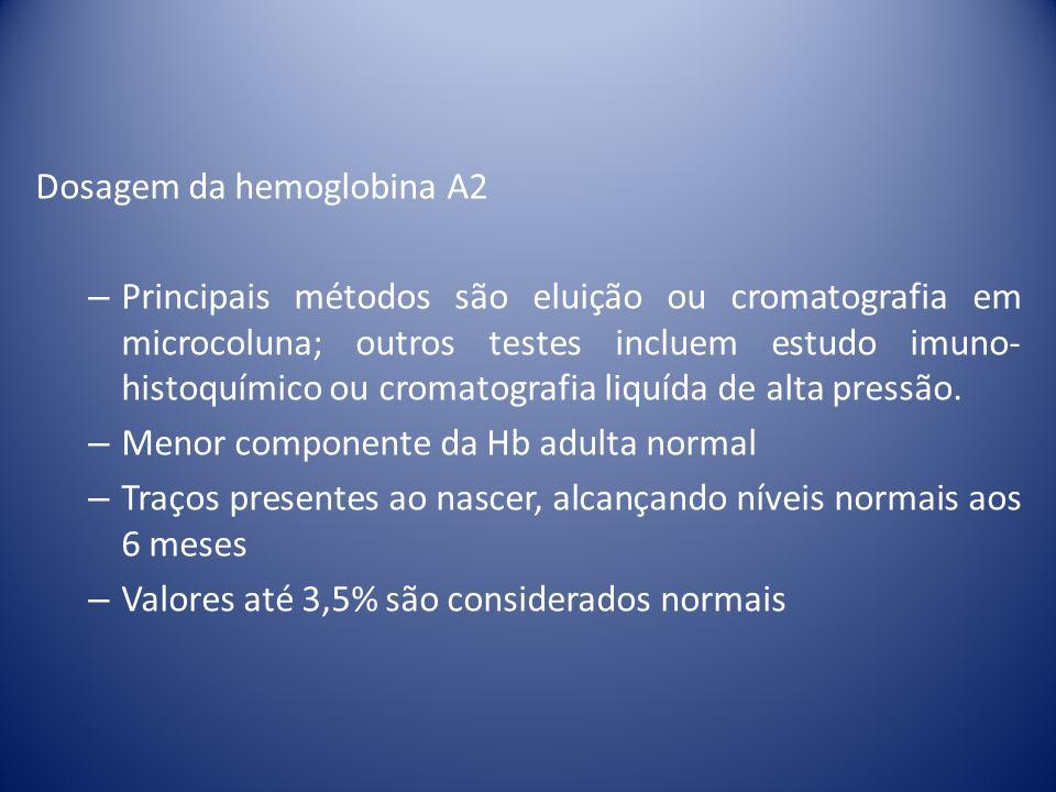 Dosagem da hemoglobina A2 – Principais métodos são eluição ou cromatografia em microcoluna; outros testes incluem estudo imuno- histoquímico ou cromat