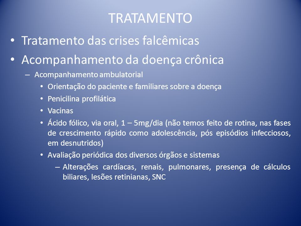 TRATAMENTO Tratamento das crises falcêmicas Acompanhamento da doença crônica – Acompanhamento ambulatorial Orientação do paciente e familiares sobre a