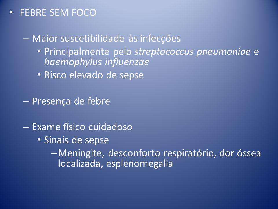 FEBRE SEM FOCO – Maior suscetibilidade às infecções Principalmente pelo streptococcus pneumoniae e haemophylus influenzae Risco elevado de sepse – Pre