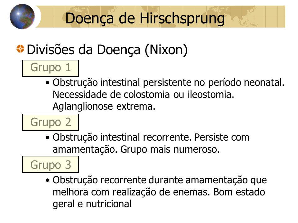 Doença de Hirschsprung Divisões da Doença (Nixon) Grupo 1 Obstrução intestinal persistente no período neonatal.