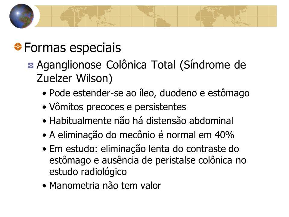 Formas especiais Aganglionose Colônica Total (Síndrome de Zuelzer Wilson) Pode estender-se ao íleo, duodeno e estômago Vômitos precoces e persistentes Habitualmente não há distensão abdominal A eliminação do mecônio é normal em 40% Em estudo: eliminação lenta do contraste do estômago e ausência de peristalse colônica no estudo radiológico Manometria não tem valor