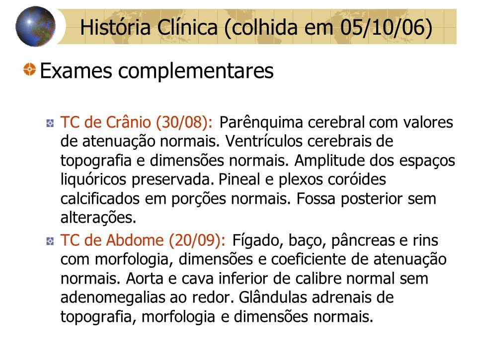 Exames complementares TC de Crânio (30/08): Parênquima cerebral com valores de atenuação normais.