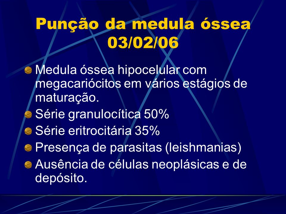 Punção da medula óssea 03/02/06 Medula óssea hipocelular com megacariócitos em vários estágios de maturação. Série granulocítica 50% Série eritrocitár