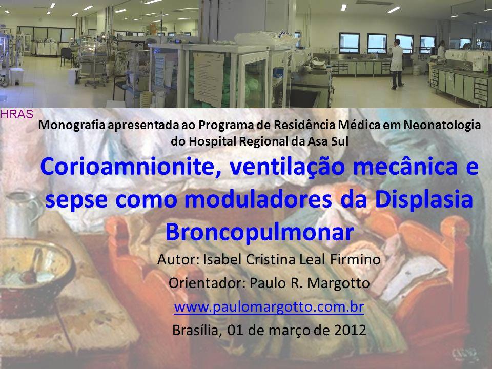 Monografia apresentada ao Programa de Residência Médica em Neonatologia do Hospital Regional da Asa Sul Corioamnionite, ventilação mecânica e sepse co
