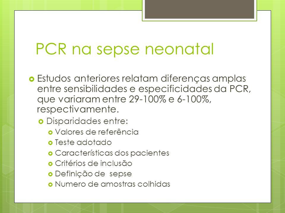 PCR na sepse neonatal Estudos anteriores relatam diferenças amplas entre sensibilidades e especificidades da PCR, que variaram entre 29-100% e 6-100%,