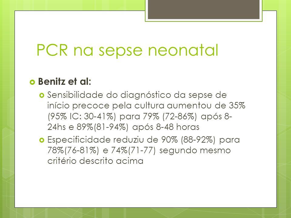 PCR na sepse neonatal Benitz et al: Sensibilidade do diagnóstico da sepse de início precoce pela cultura aumentou de 35% (95% IC: 30-41%) para 79% (72