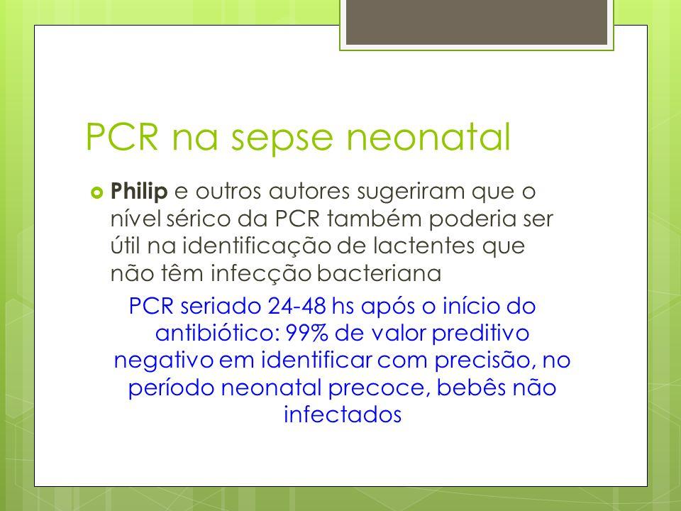 PCR na sepse neonatal Philip e outros autores sugeriram que o nível sérico da PCR também poderia ser útil na identificação de lactentes que não têm in