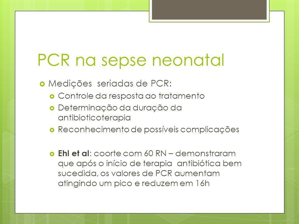PCR na sepse neonatal Medições seriadas de PCR: Controle da resposta ao tratamento Determinação da duração da antibioticoterapia Reconhecimento de pos