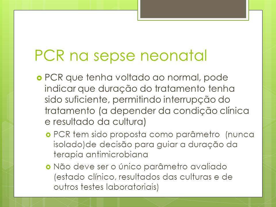 PCR na sepse neonatal PCR que tenha voltado ao normal, pode indicar que duração do tratamento tenha sido suficiente, permitindo interrupção do tratame