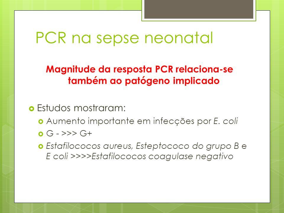 PCR na sepse neonatal Magnitude da resposta PCR relaciona-se também ao patógeno implicado Estudos mostraram: Aumento importante em infecções por E. co