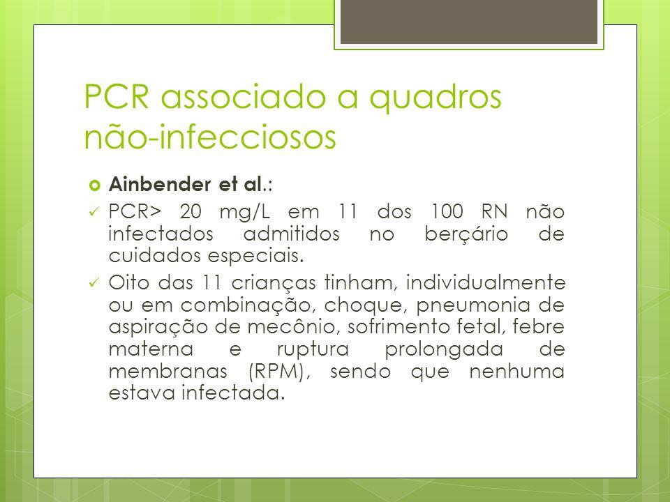 PCR associado a quadros não-infecciosos Ainbender et al.: PCR> 20 mg/L em 11 dos 100 RN não infectados admitidos no berçário de cuidados especiais. Oi