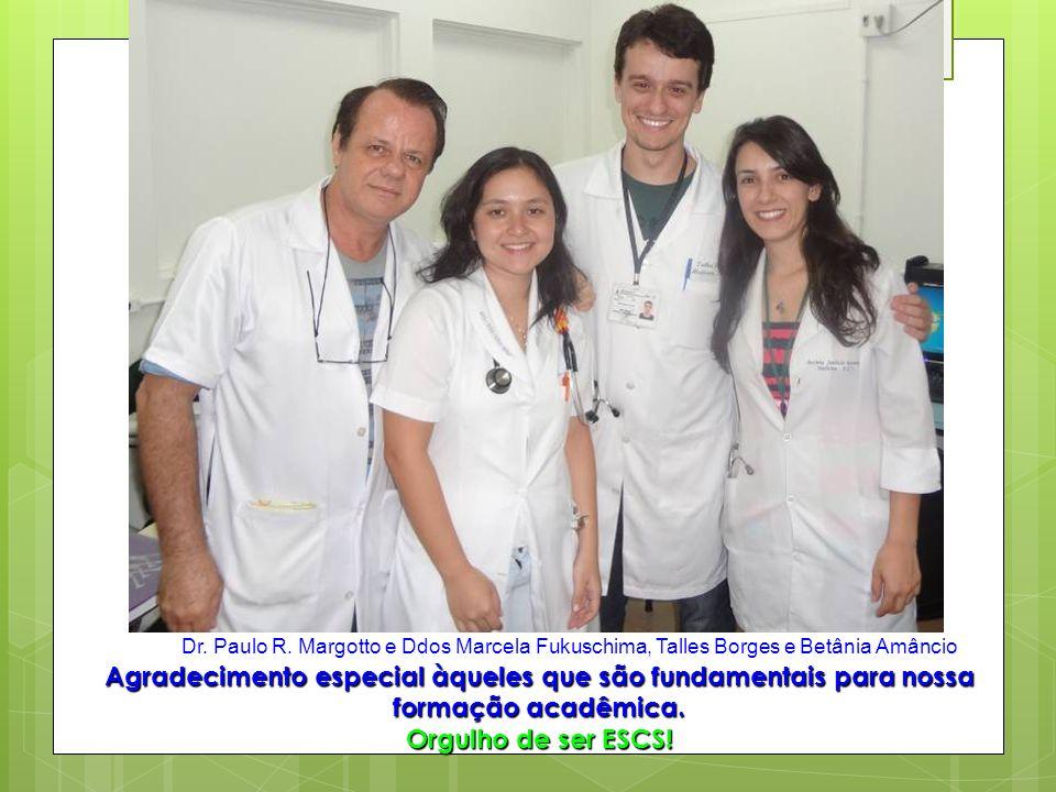 Agradecimento especial àqueles que são fundamentais para nossa formação acadêmica. Orgulho de ser ESCS! Dr. Paulo R. Margotto e Ddos Marcela Fukuschim