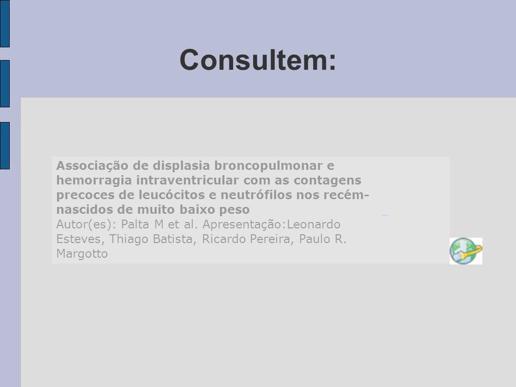 Consultem: Associação de displasia broncopulmonar e hemorragia intraventricular com as contagens precoces de leucócitos e neutrófilos nos recém- nasci
