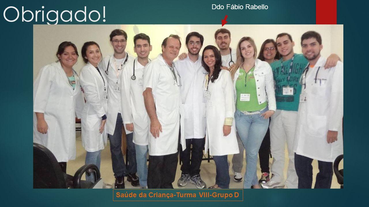 Obrigado! Saúde da Criança-Turma VIII-Grupo D Ddo Fábio Rabello