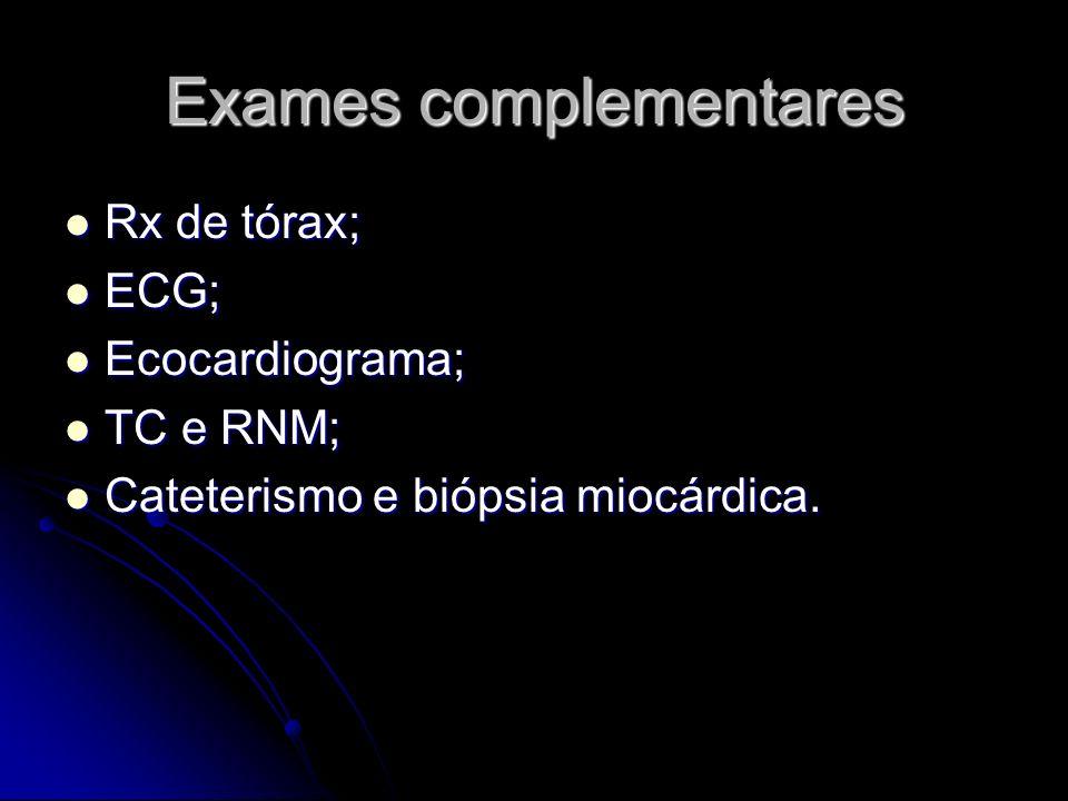 Exames complementares Rx de tórax; Rx de tórax; ECG; ECG; Ecocardiograma; Ecocardiograma; TC e RNM; TC e RNM; Cateterismo e biópsia miocárdica. Catete