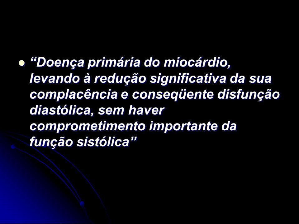 Doença primária do miocárdio, levando à redução significativa da sua complacência e conseqüente disfunção diastólica, sem haver comprometimento import