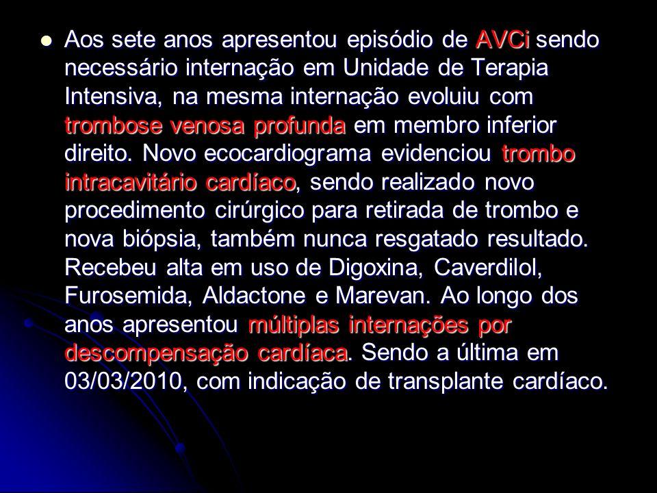 Aos sete anos apresentou episódio de AVCi sendo necessário internação em Unidade de Terapia Intensiva, na mesma internação evoluiu com trombose venosa