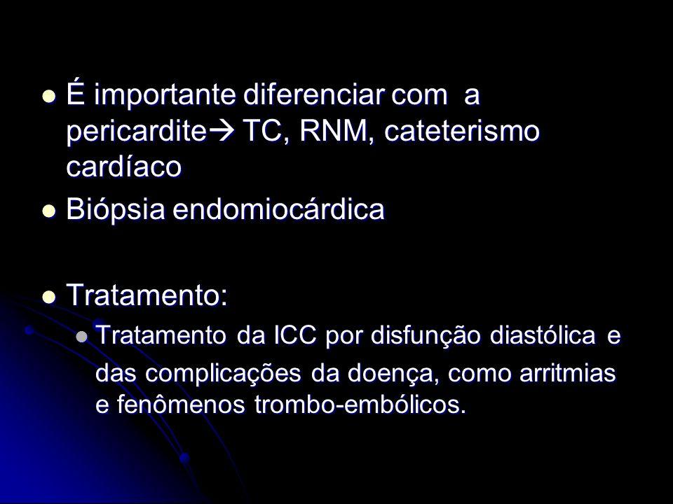 É importante diferenciar com a pericardite TC, RNM, cateterismo cardíaco É importante diferenciar com a pericardite TC, RNM, cateterismo cardíaco Bióp