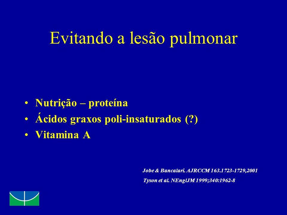 Evitando a lesão pulmonar Nutrição – proteína Ácidos graxos poli-insaturados (?) Vitamina A Jobe & Bancalari. AJRCCM 163.1723-1729,2001 Tyson et al. N