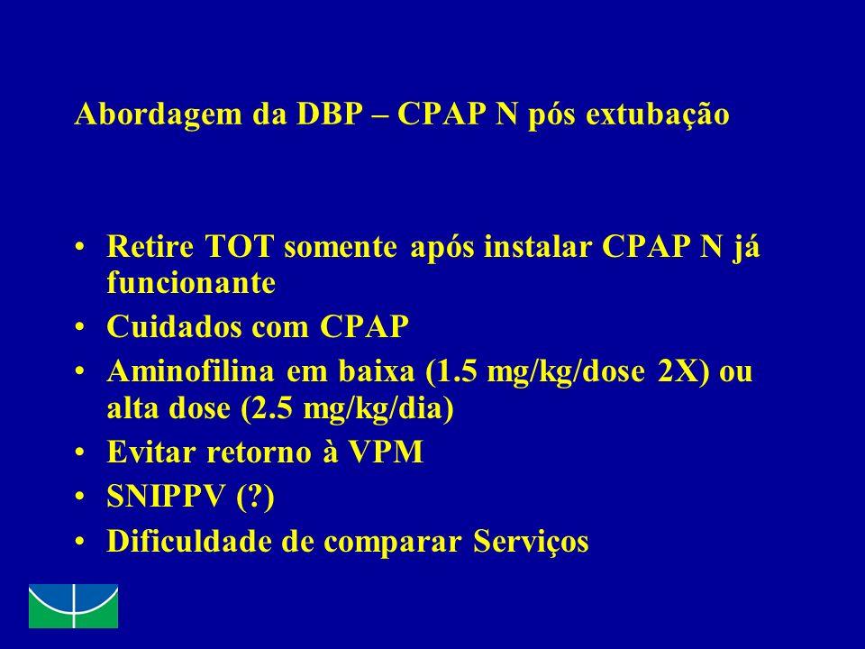 Abordagem da DBP – CPAP N pós extubação Retire TOT somente após instalar CPAP N já funcionante Cuidados com CPAP Aminofilina em baixa (1.5 mg/kg/dose