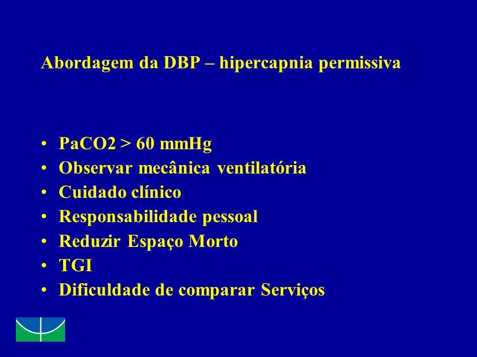 Abordagem da DBP – hipercapnia permissiva PaCO2 > 60 mmHg Observar mecânica ventilatória Cuidado clínico Responsabilidade pessoal Reduzir Espaço Morto