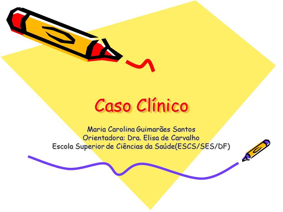 Caso Clínico 17/05/06: VDRL não reagente Toxoplasmose: Elisa IgG negativo Elisa IgM negativo Rubéola .