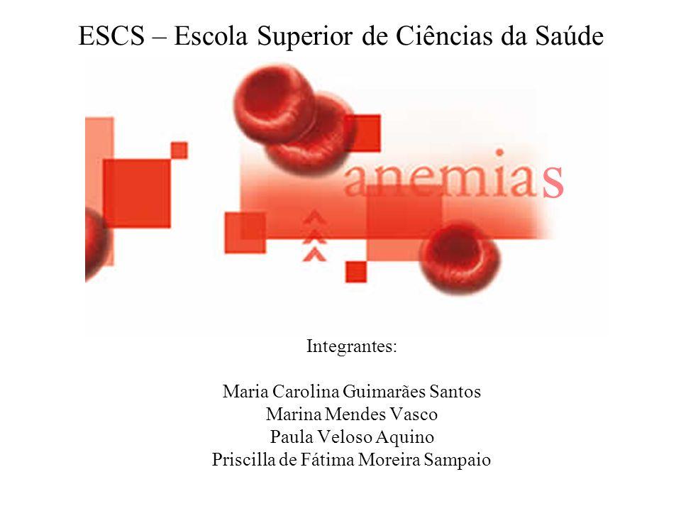 ESCS – Escola Superior de Ciências da Saúde Integrantes: Maria Carolina Guimarães Santos Marina Mendes Vasco Paula Veloso Aquino Priscilla de Fátima M