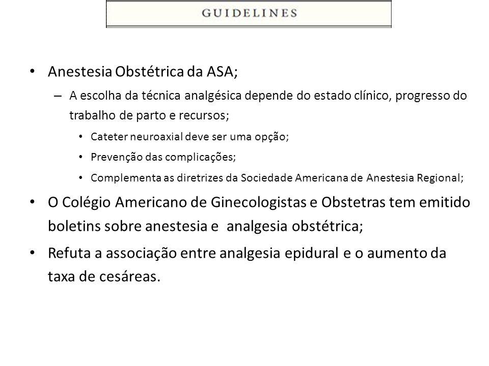 Anestesia Obstétrica da ASA; – A escolha da técnica analgésica depende do estado clínico, progresso do trabalho de parto e recursos; Cateter neuroaxia