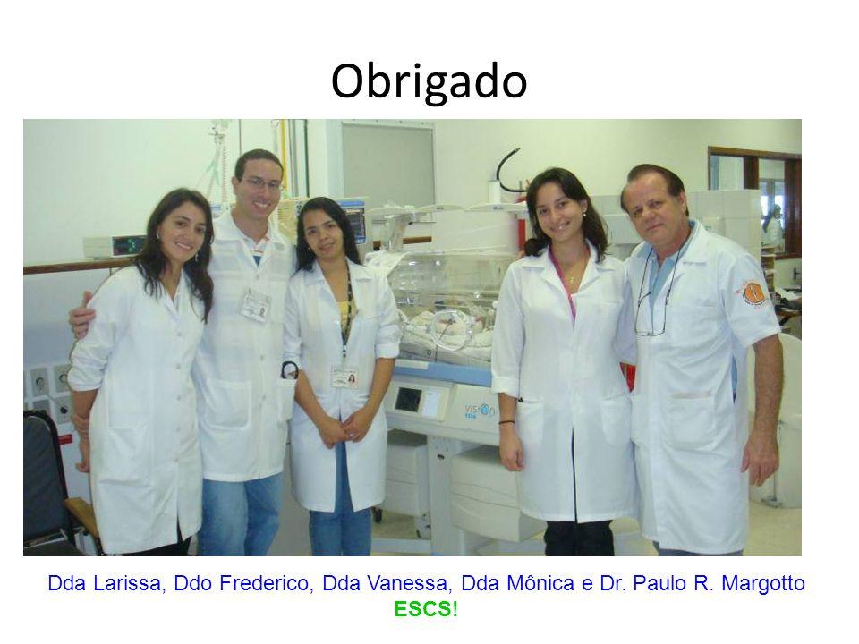 Obrigado Dda Larissa, Ddo Frederico, Dda Vanessa, Dda Mônica e Dr. Paulo R. Margotto ESCS!