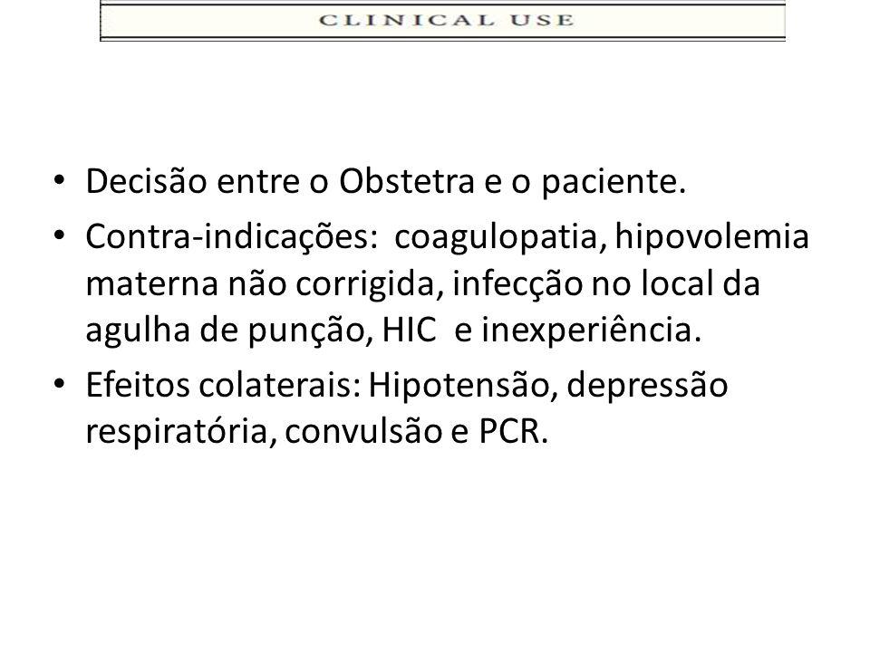 Decisão entre o Obstetra e o paciente. Contra-indicações: coagulopatia, hipovolemia materna não corrigida, infecção no local da agulha de punção, HIC