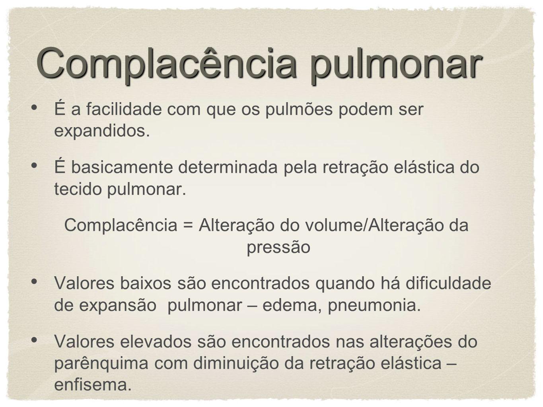 Complacência pulmonar É a facilidade com que os pulmões podem ser expandidos.