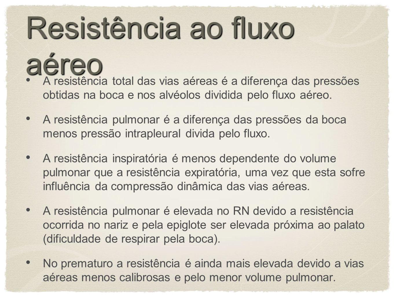 Resistência ao fluxo aéreo A resistência total das vias aéreas é a diferença das pressões obtidas na boca e nos alvéolos dividida pelo fluxo aéreo.