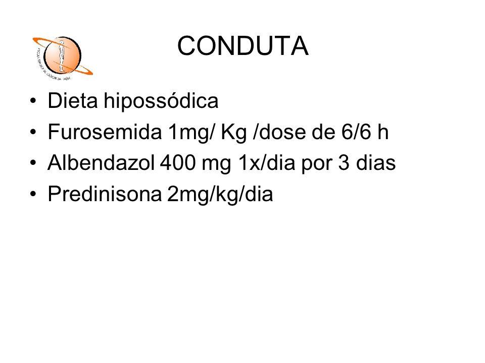 CONDUTA Dieta hipossódica Furosemida 1mg/ Kg /dose de 6/6 h Albendazol 400 mg 1x/dia por 3 dias Predinisona 2mg/kg/dia