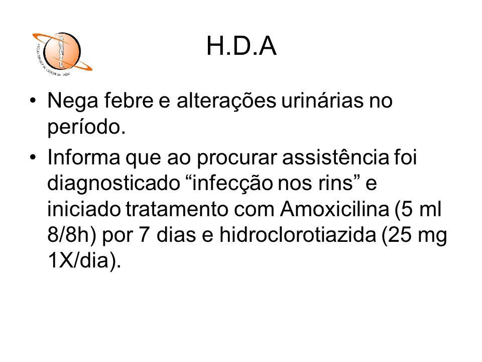 H.D.A Nega febre e alterações urinárias no período. Informa que ao procurar assistência foi diagnosticado infecção nos rins e iniciado tratamento com